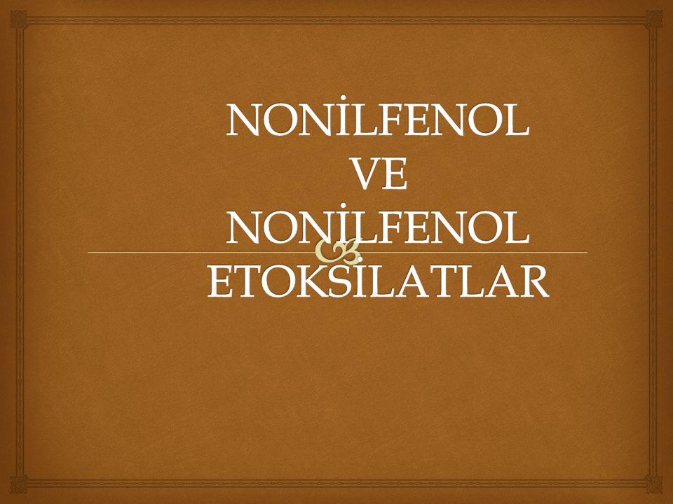  2 NONİLFENOL YAPISI  Nonilfenoller, antioksidan, makine yağı katkı maddesi ve asıl kullanımı nonilfenol etoksilat olarak bilenen yüzey aktif maddelerin üretiminde kullanılmaktadır.