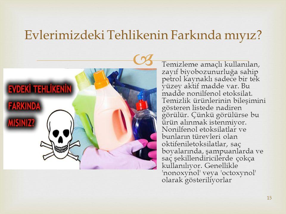  15 Evlerimizdeki Tehlikenin Farkında mıyız? Temizleme amaçlı kullanılan, zayıf biyobozunurluğa sahip petrol kaynaklı sadece bir tek yüzey aktif madd