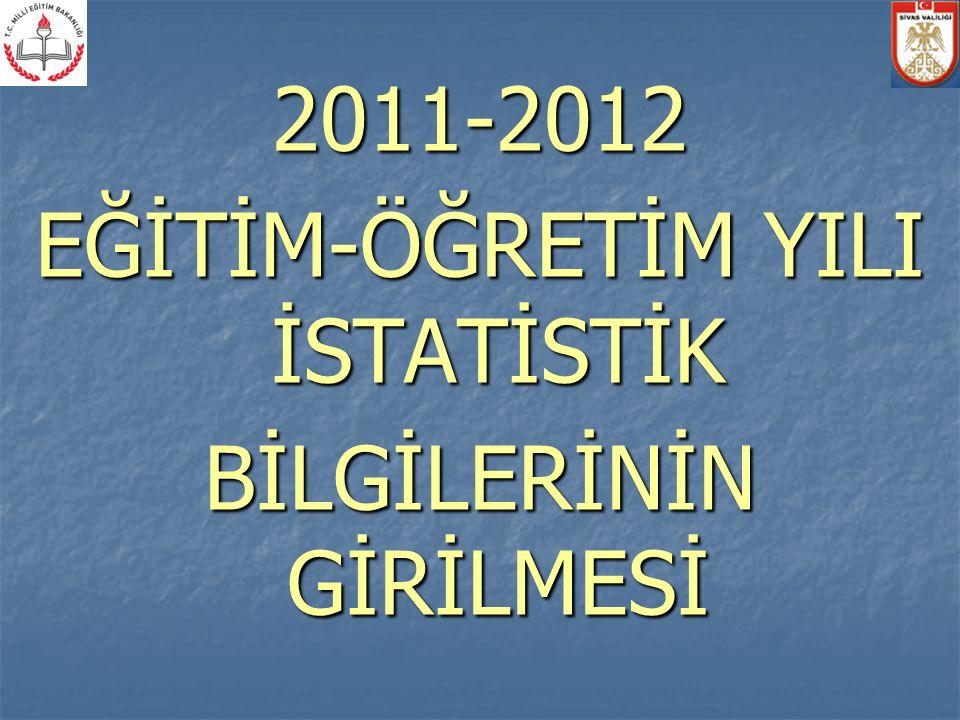 2011-2012 EĞİTİM-ÖĞRETİM YILI İSTATİSTİK BİLGİLERİNİN GİRİLMESİ