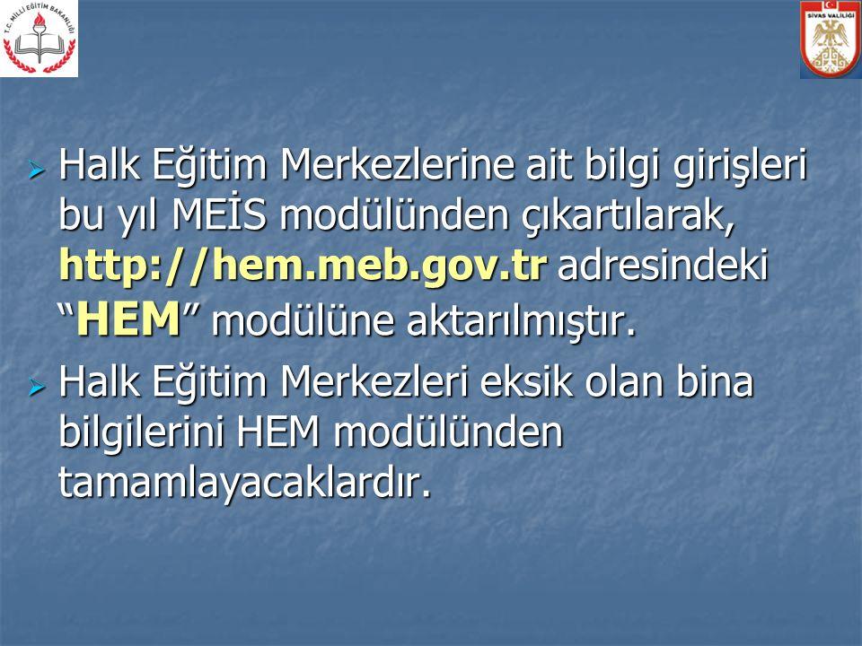 """ Halk Eğitim Merkezlerine ait bilgi girişleri bu yıl MEİS modülünden çıkartılarak, http://hem.meb.gov.tr adresindeki """" HEM """" modülüne aktarılmıştır."""