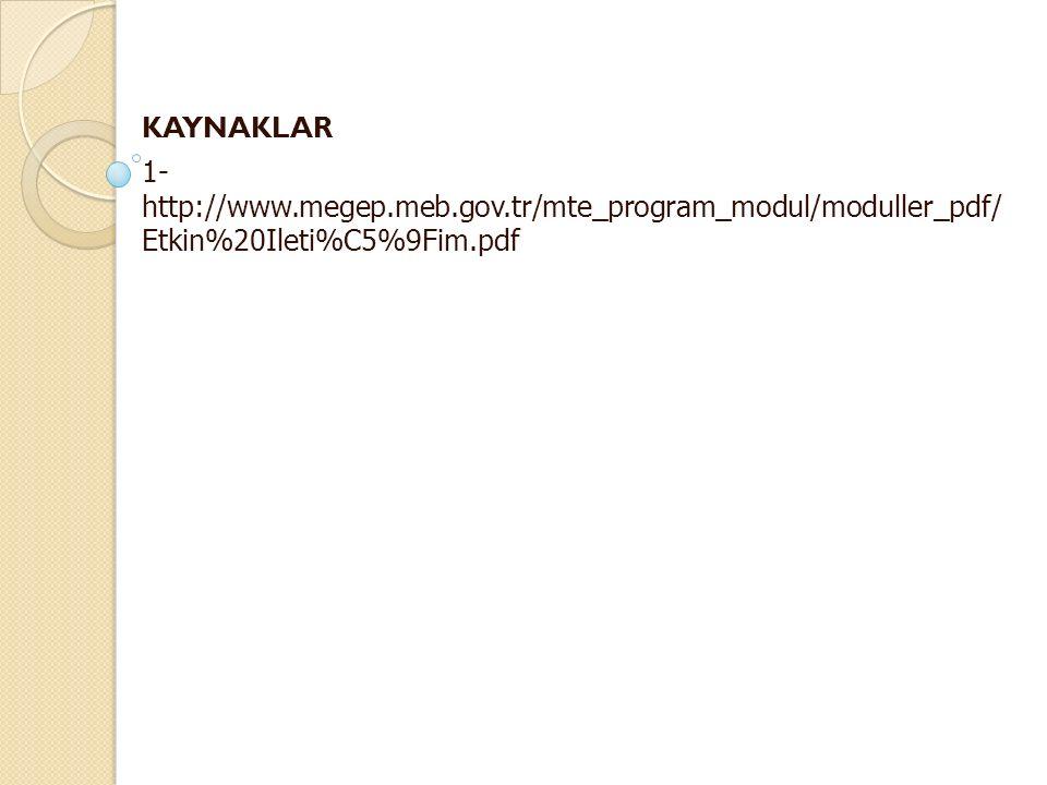 KAYNAKLAR 1- http://www.megep.meb.gov.tr/mte_program_modul/moduller_pdf/ Etkin%20Ileti%C5%9Fim.pdf