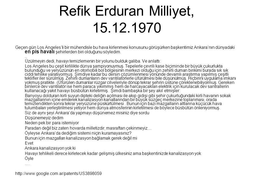 Refik Erduran Milliyet, 15.12.1970 Geçen gün Los Angeles'li bir mühendisle bu hava kirlenmesi konusunu görüşürken başkentimiz Ankara'nın dünyadaki en pis havalı şehirlerden biri olduğunu söyledim...