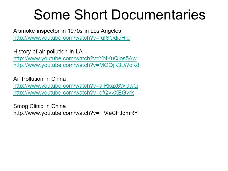 Some Short Documentaries A smoke inspector in 1970s in Los Angeles http://www.youtube.com/watch?v=fgISOdj5Hlg History of air pollution in LA http://ww