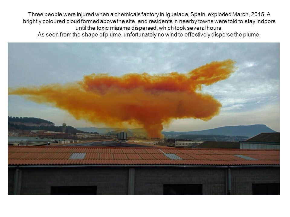 Three people were injured when a chemicals factory in Igualada, Spain, exploded March, 2015. A brightly coloured cloud formed above the site, and resi
