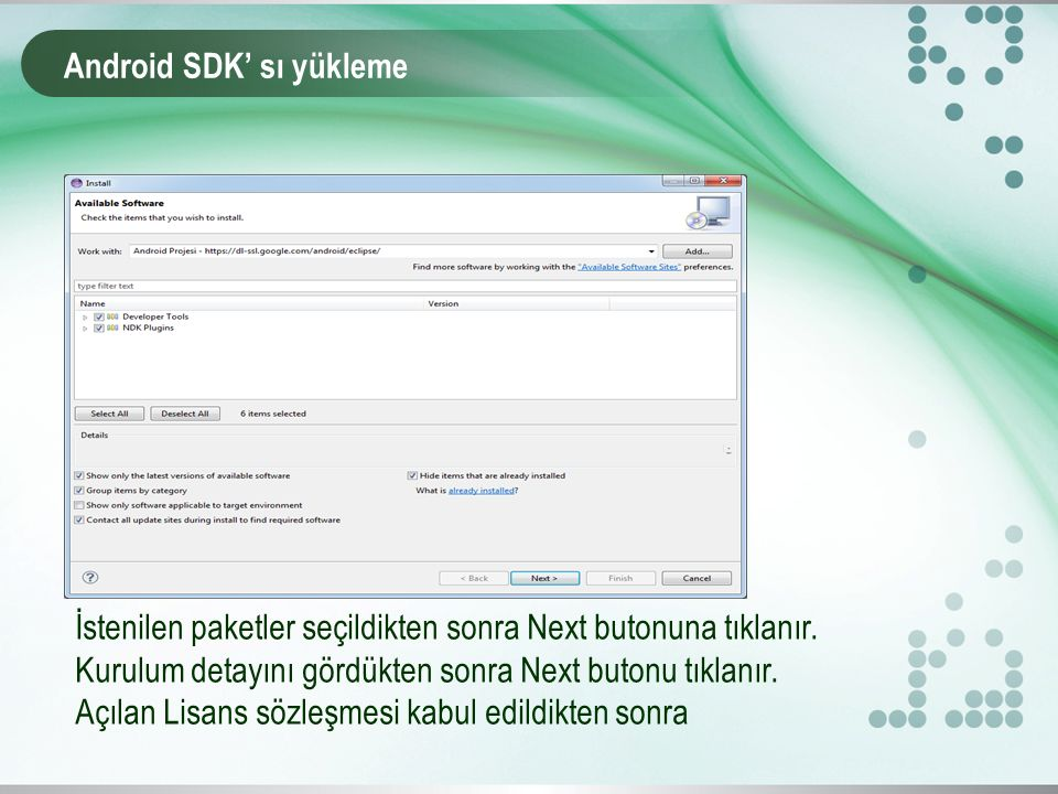 Android SDK' sı yükleme İstenilen paketler seçildikten sonra Next butonuna tıklanır.