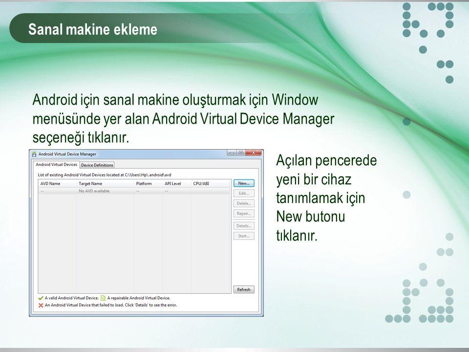 Sanal makine ekleme Android için sanal makine oluşturmak için Window menüsünde yer alan Android Virtual Device Manager seçeneği tıklanır.