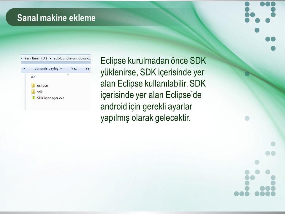 Sanal makine ekleme Eclipse kurulmadan önce SDK yüklenirse, SDK içerisinde yer alan Eclipse kullanılabilir.