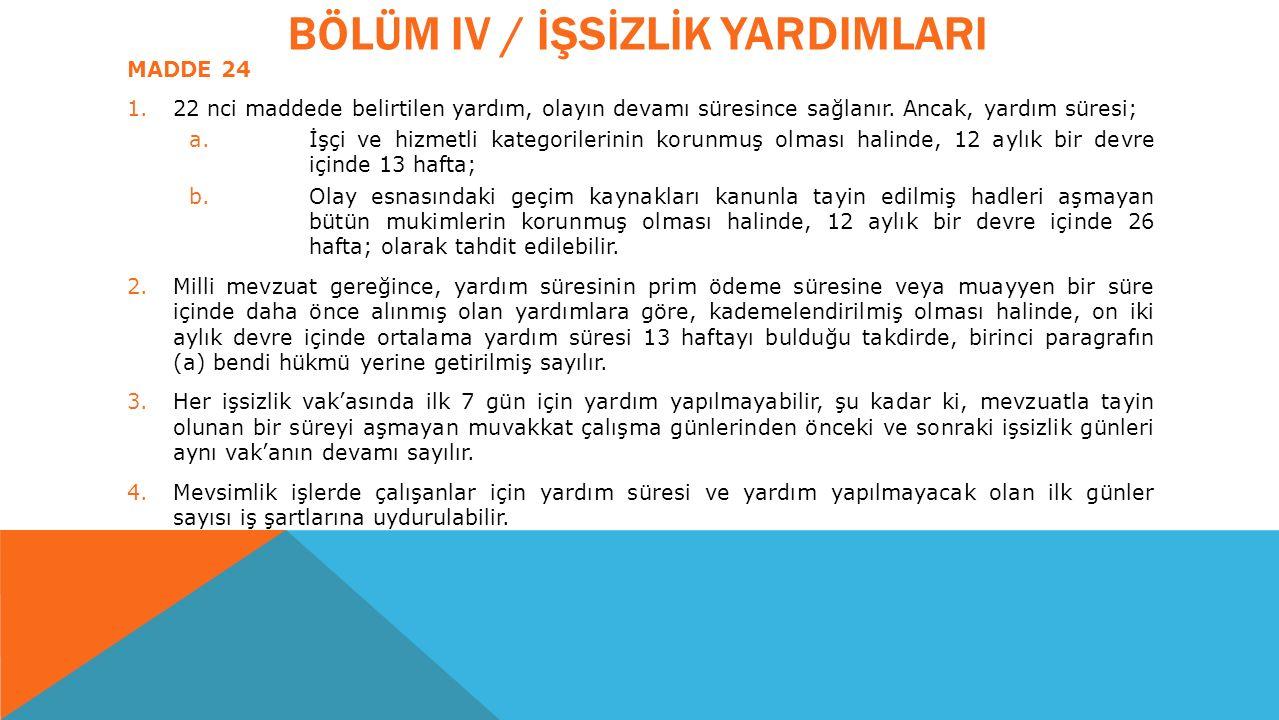 BÖLÜM IV / İŞSİZLİK YARDIMLARI MADDE 24 1.22 nci maddede belirtilen yardım, olayın devamı süresince sağlanır.