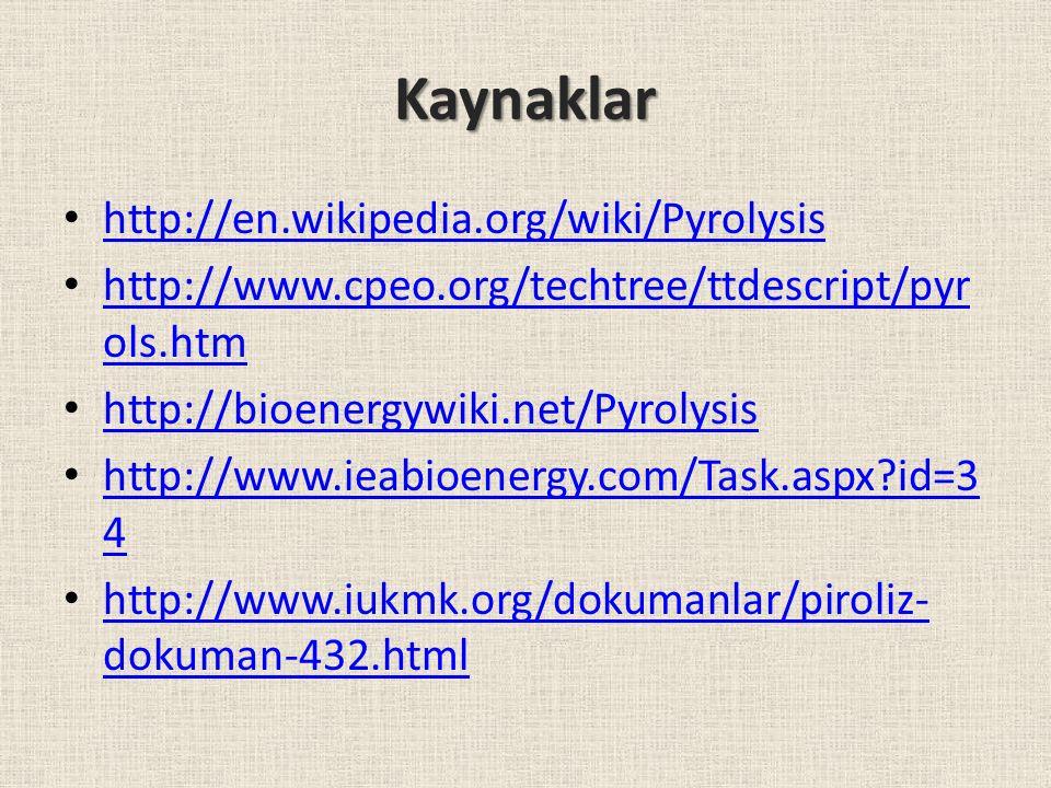 Kaynaklar http://en.wikipedia.org/wiki/Pyrolysis http://www.cpeo.org/techtree/ttdescript/pyr ols.htm http://www.cpeo.org/techtree/ttdescript/pyr ols.h