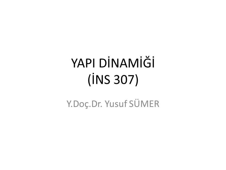 YAPI DİNAMİĞİ (İNS 307) Y.Doç.Dr. Yusuf SÜMER