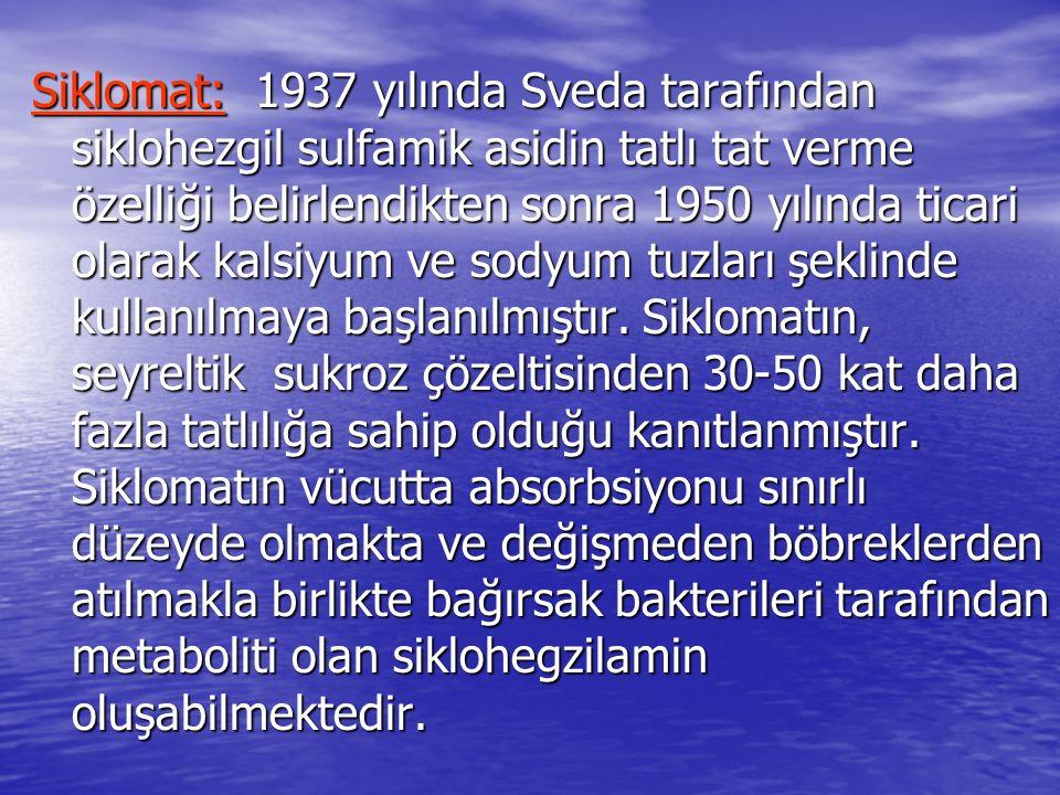 Siklomat: 1937 yılında Sveda tarafından siklohezgil sulfamik asidin tatlı tat verme özelliği belirlendikten sonra 1950 yılında ticari olarak kalsiyum