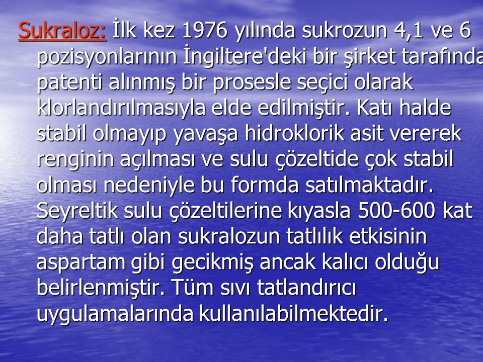 Sukraloz: İlk kez 1976 yılında sukrozun 4,1 ve 6 pozisyonlarının İngiltere'deki bir şirket tarafından patenti alınmış bir prosesle seçici olarak klorl