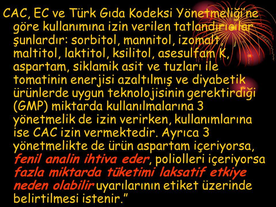 CAC, EC ve Türk Gıda Kodeksi Yönetmeliği'ne göre kullanımına izin verilen tatlandırıcılar şunlardır: sorbitol, mannitol, izomalt, maltitol, laktitol,