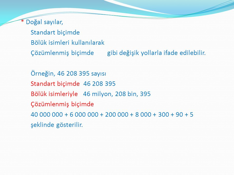 * Doğal sayılar, Standart biçimde Bölük isimleri kullanılarak Çözümlenmiş biçimde gibi değişik yollarla ifade edilebilir. Örneğin, 46 208 395 sayısı S