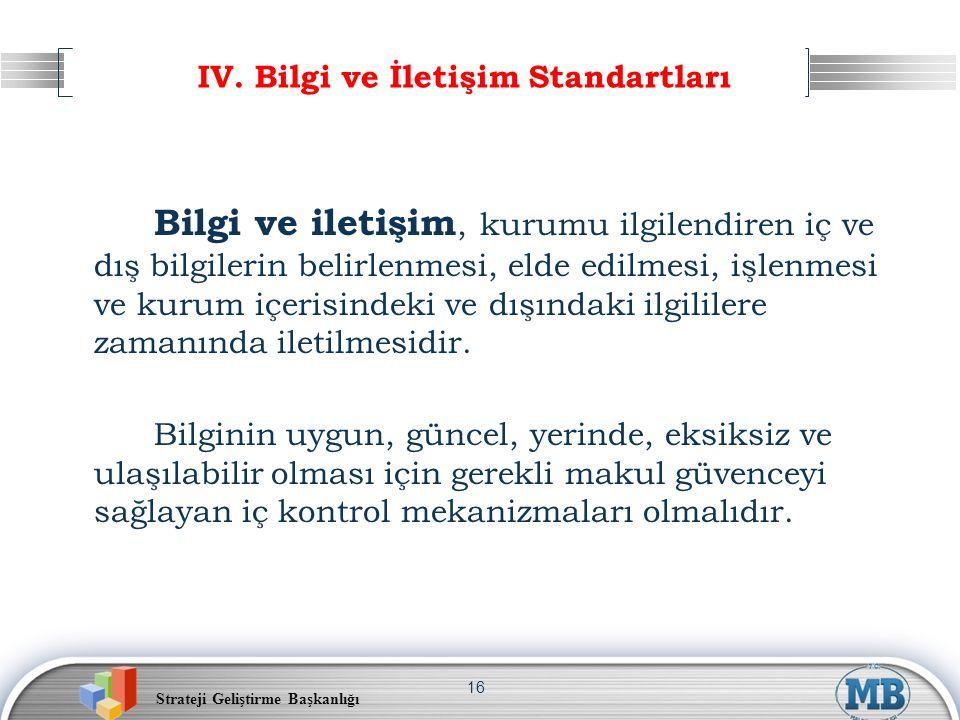 Strateji Geliştirme Başkanlığı 16 IV. Bilgi ve İletişim Standartları Bilgi ve iletişim, kurumu ilgilendiren iç ve dış bilgilerin belirlenmesi, elde ed