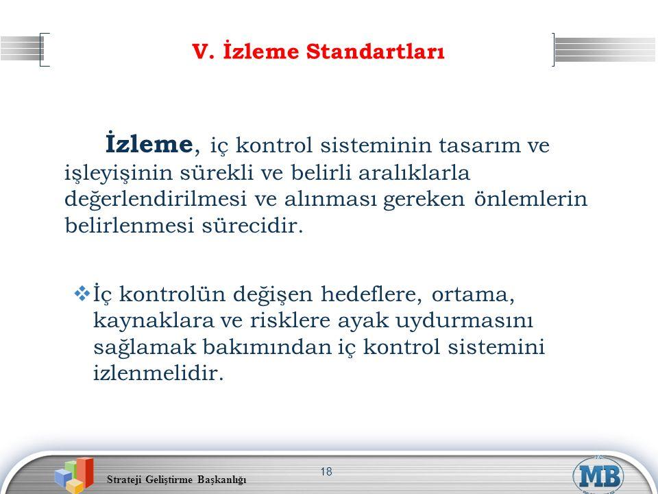 Strateji Geliştirme Başkanlığı 18 V. İzleme Standartları İzleme, iç kontrol sisteminin tasarım ve işleyişinin sürekli ve belirli aralıklarla değerlend