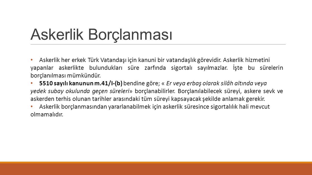 Askerlik Borçlanması Askerlik her erkek Türk Vatandaşı için kanuni bir vatandaşlık görevidir. Askerlik hizmetini yapanlar askerlikte bulundukları süre