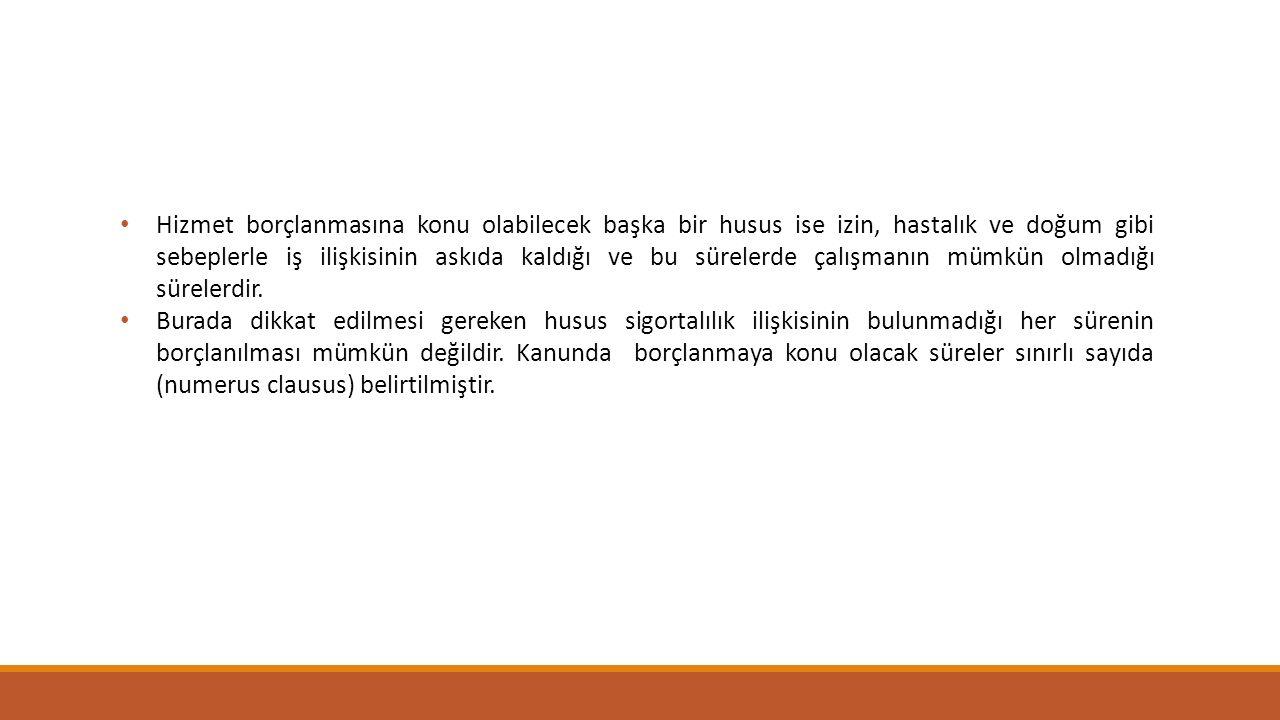 Hizmet Borçlanmasının Tarihsel Gelişimi Türk sosyal sigorta hukukunda hizmet borçlanmasına ilişkin hükümlere, 506 Sayılı Sosyal Sigortalar Kanunu, 5434 Sayılı Emekli Sandığı Kanunu ve 1479 Sayılı Bağ-Kur Kanununda yer verilmişti.