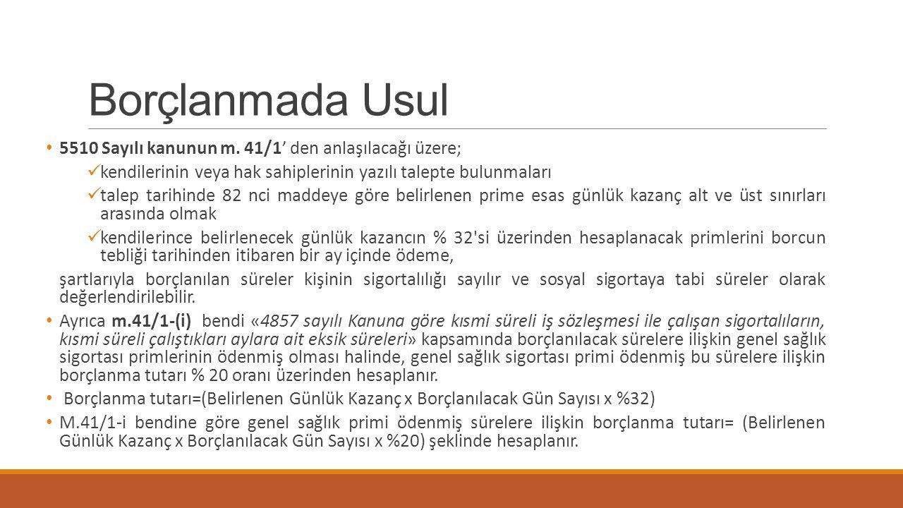 Borçlanmada Usul 5510 Sayılı kanunun m. 41/1' den anlaşılacağı üzere; kendilerinin veya hak sahiplerinin yazılı talepte bulunmaları talep tarihinde 82