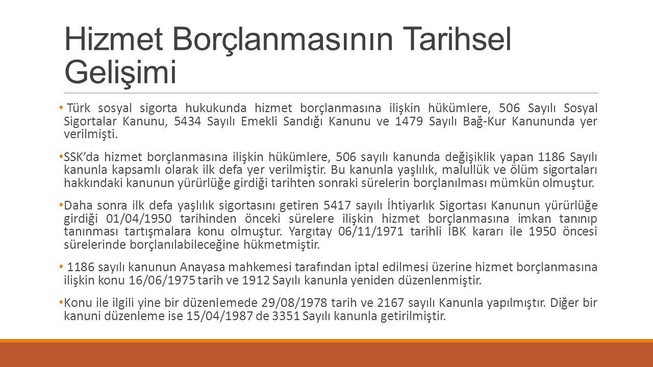 Hizmet Borçlanmasının Tarihsel Gelişimi Türk sosyal sigorta hukukunda hizmet borçlanmasına ilişkin hükümlere, 506 Sayılı Sosyal Sigortalar Kanunu, 543
