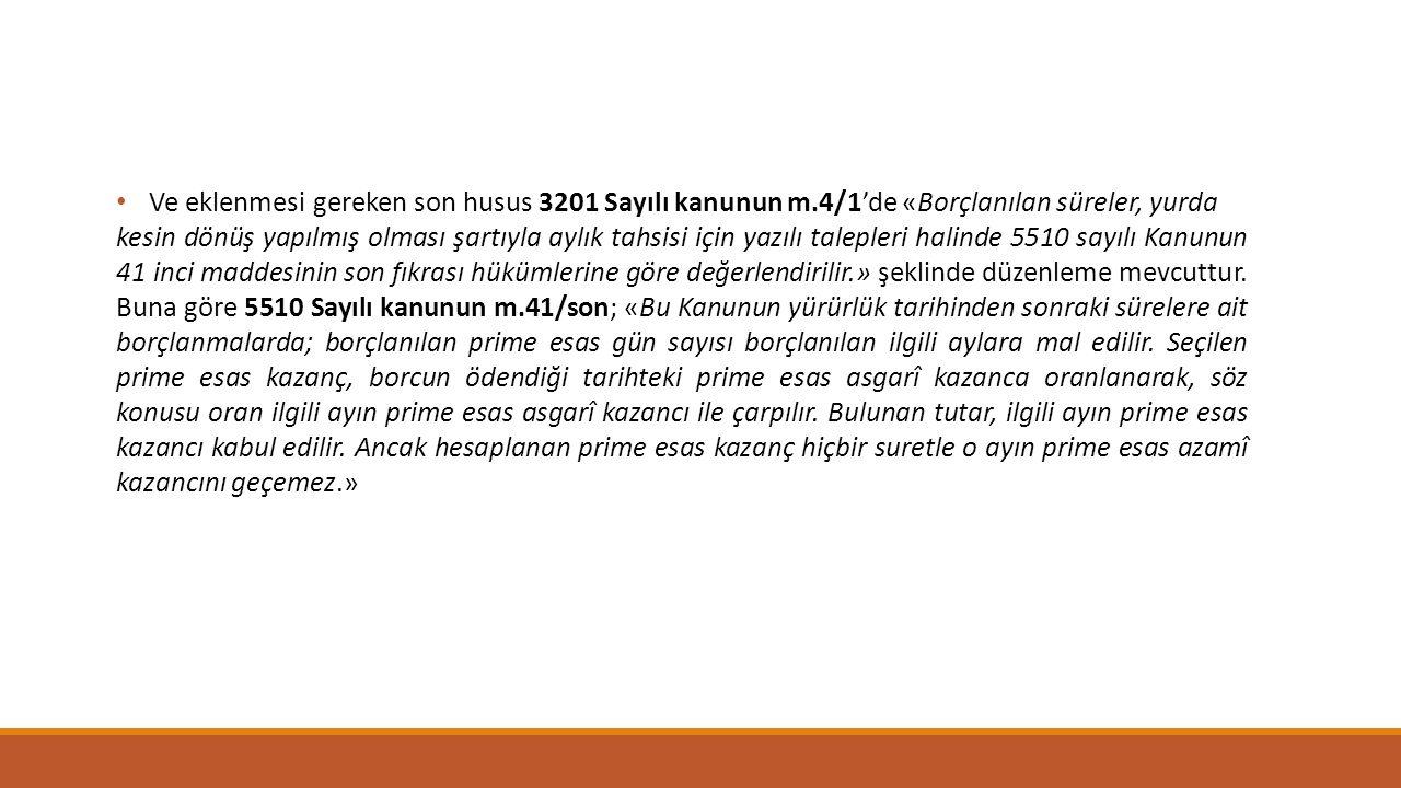 Ve eklenmesi gereken son husus 3201 Sayılı kanunun m.4/1'de «Borçlanılan süreler, yurda kesin dönüş yapılmış olması şartıyla aylık tahsisi için yazılı