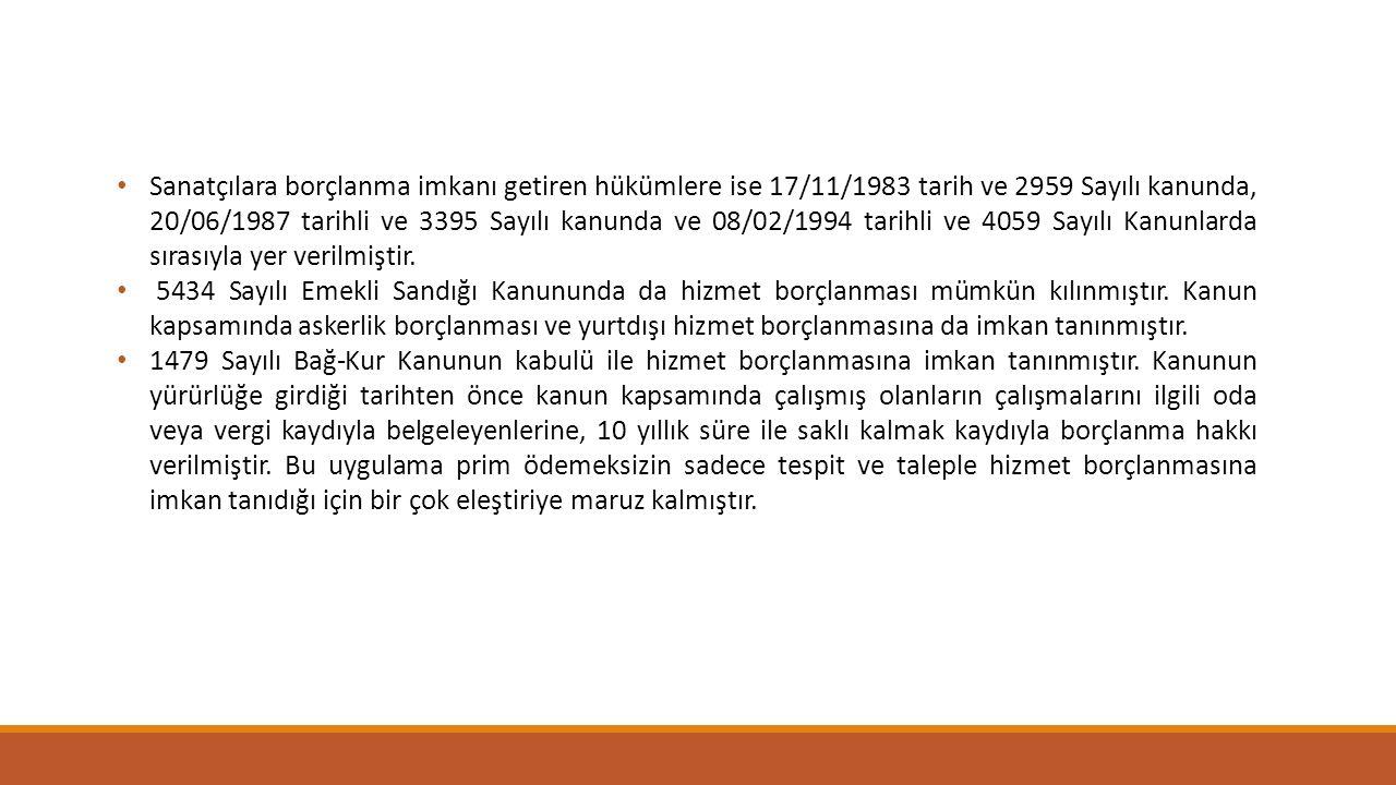 Sanatçılara borçlanma imkanı getiren hükümlere ise 17/11/1983 tarih ve 2959 Sayılı kanunda, 20/06/1987 tarihli ve 3395 Sayılı kanunda ve 08/02/1994 ta