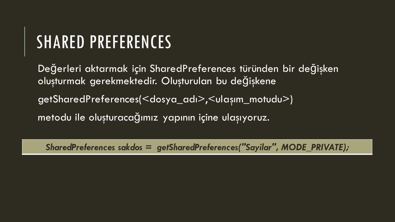 SHARED PREFERENCES De ğ erleri aktarmak için SharedPreferences türünden bir de ğ işken oluşturmak gerekmektedir. Oluşturulan bu de ğ işkene getSharedP