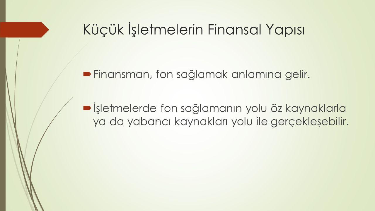 Küçük İşletmelerin Finansal Yapısı  Finansman, fon sağlamak anlamına gelir.