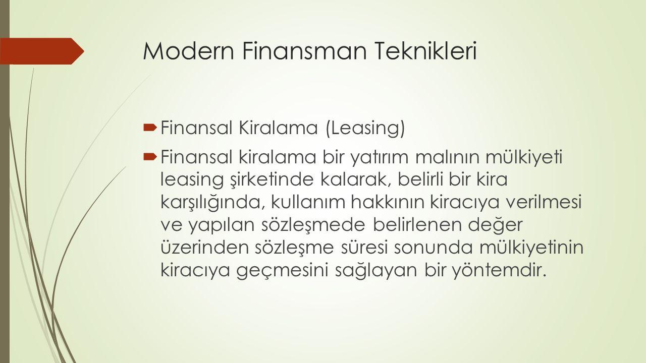 Modern Finansman Teknikleri  Finansal Kiralama (Leasing)  Finansal kiralama bir yatırım malının mülkiyeti leasing şirketinde kalarak, belirli bir kira karşılığında, kullanım hakkının kiracıya verilmesi ve yapılan sözleşmede belirlenen değer üzerinden sözleşme süresi sonunda mülkiyetinin kiracıya geçmesini sağlayan bir yöntemdir.