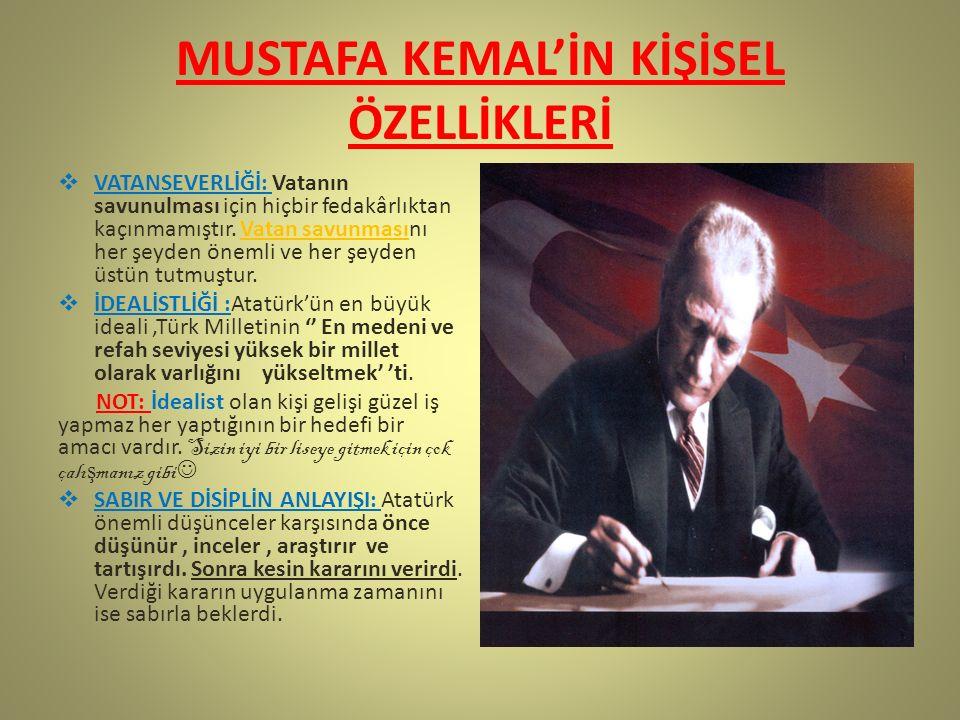 MUSTAFA KEMAL'İN KİŞİSEL ÖZELLİKLERİ  İLERİ GÖRÜŞLÜLÜĞÜ: Atatürk olayların gidişini değerlendirerek sonucunu tespit ederdi.