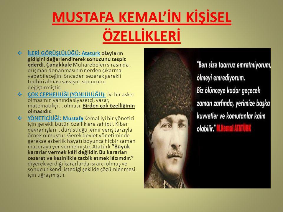 MUSTAFA KEMAL'İN KİŞİSEL ÖZELLİKLERİ  İLERİ GÖRÜŞLÜLÜĞÜ: Atatürk olayların gidişini değerlendirerek sonucunu tespit ederdi. Çanakkale Muharebeleri sı