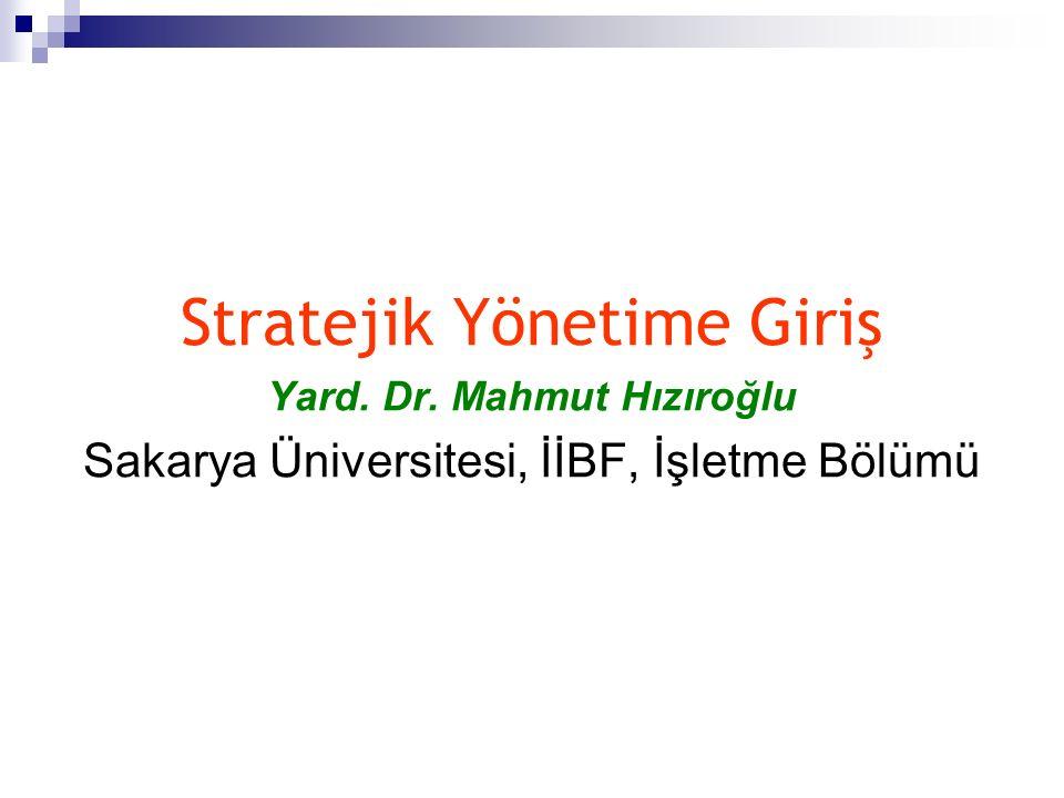 Stratejik Yönetime Giriş Yard. Dr. Mahmut Hızıroğlu Sakarya Üniversitesi, İİBF, İşletme Bölümü