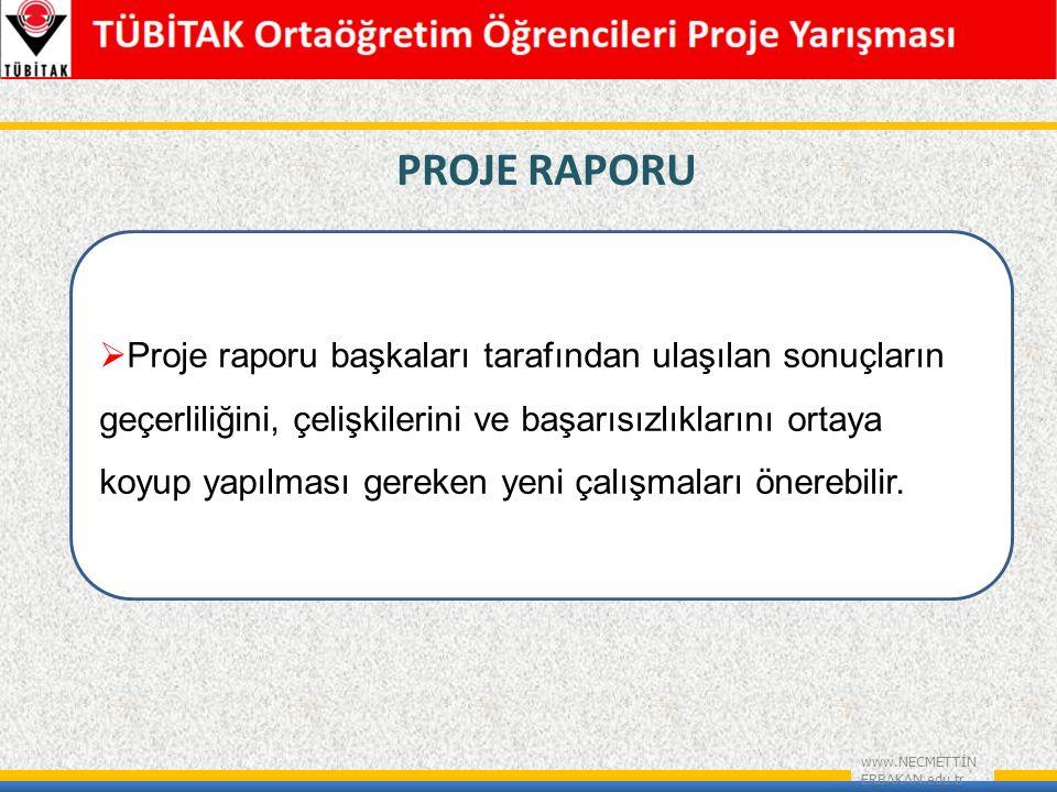 PROJE RAPORU www.NECMETTİN ERBAKAN.edu.tr  Proje raporu başkaları tarafından ulaşılan sonuçların geçerliliğini, çelişkilerini ve başarısızlıklarını ortaya koyup yapılması gereken yeni çalışmaları önerebilir.