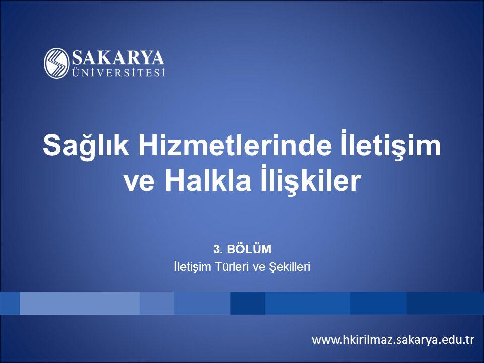 www.hkirilmaz.sakarya.edu.tr Sağlık Hizmetlerinde İletişim ve Halkla İlişkiler 3. BÖLÜM İletişim Türleri ve Şekilleri
