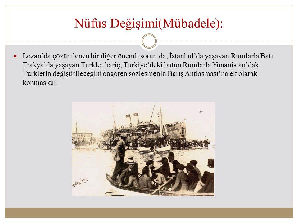 Nüfus Değişimi(Mübadele): Lozan'da çözümlenen bir diğer önemli sorun da, İstanbul'da yaşayan Rumlarla Batı Trakya'da yaşayan Türkler hariç, Türkiye'de