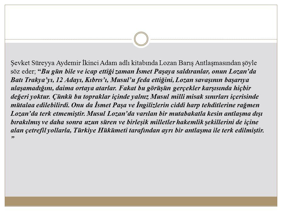 """Şevket Süreyya Aydemir İkinci Adam adlı kitabında Lozan Barış Antlaşmasından şöyle söz eder; """"Bu gün bile ve icap ettiği zaman İsmet Paşaya saldıranla"""