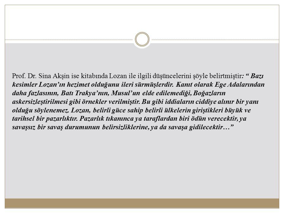 """Prof. Dr. Sina Akşin ise kitabında Lozan ile ilgili düşüncelerini şöyle belirtmiştir: """" Bazı kesimler Lozan'ın hezimet olduğunu ileri sürmüşlerdir. Ka"""