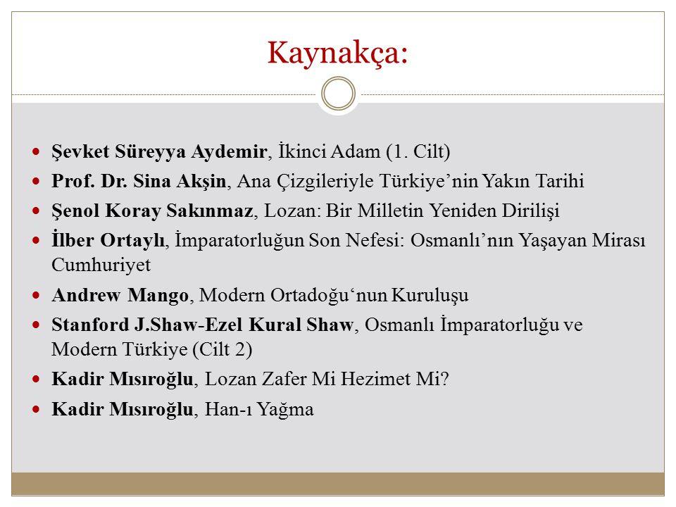 Kaynakça: Şevket Süreyya Aydemir, İkinci Adam (1. Cilt) Prof. Dr. Sina Akşin, Ana Çizgileriyle Türkiye'nin Yakın Tarihi Şenol Koray Sakınmaz, Lozan: B