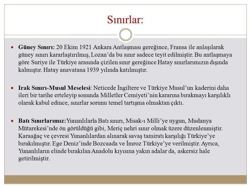 Sınırlar: Güney Sınırı: 20 Ekim 1921 Ankara Antlaşması gereğince, Fransa ile anlaşılarak güney sınırı kararlaştırılmış, Lozan'da bu sınır sadece teyit