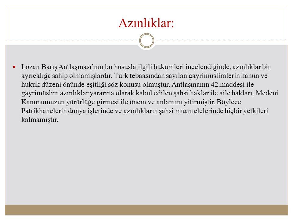 Azınlıklar: Lozan Barış Antlaşması'nın bu hususla ilgili hükümleri incelendiğinde, azınlıklar bir ayrıcalığa sahip olmamışlardır. Türk tebaasından say
