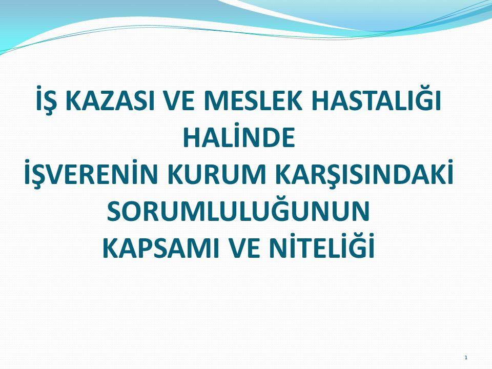 İŞ KAZASI VE MESLEK HASTALIĞI HALİNDE İŞVERENİN KURUM KARŞISINDAKİ SORUMLULUĞUNUN KAPSAMI VE NİTELİĞİ 1