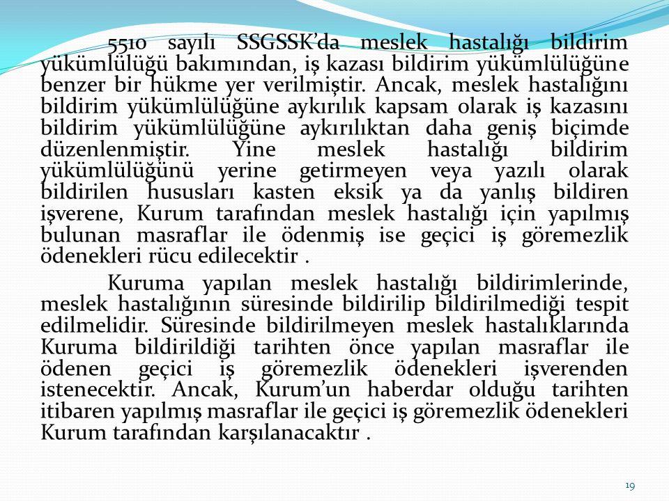 5510 sayılı SSGSSK'da meslek hastalığı bildirim yükümlülüğü bakımından, iş kazası bildirim yükümlülüğüne benzer bir hükme yer verilmiştir. Ancak, mesl