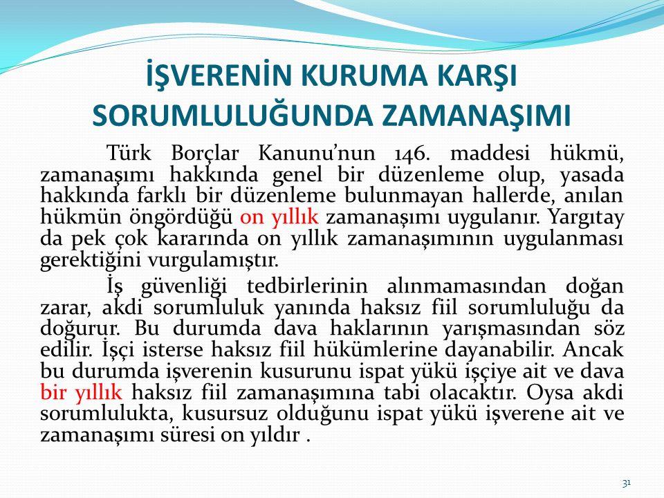 İŞVERENİN KURUMA KARŞI SORUMLULUĞUNDA ZAMANAŞIMI Türk Borçlar Kanunu'nun 146. maddesi hükmü, zamanaşımı hakkında genel bir düzenleme olup, yasada hakk