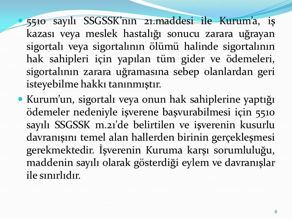 5510 sayılı SSGSSK'nın 21.maddesi ile Kurum'a, iş kazası veya meslek hastalığı sonucu zarara uğrayan sigortalı veya sigortalının ölümü halinde sigorta