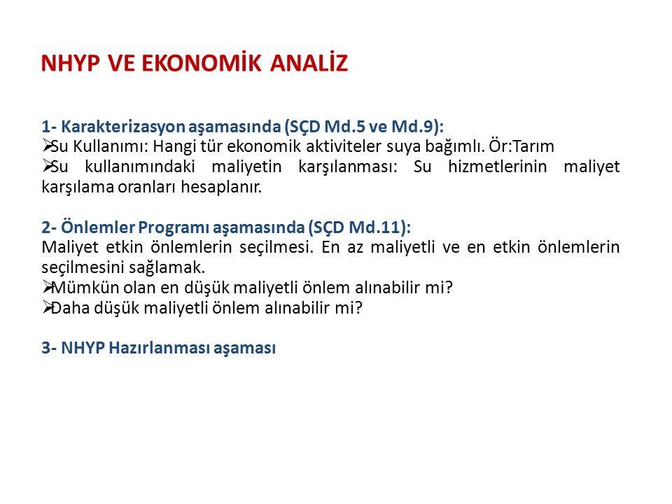 NHYP VE EKONOMİK ANALİZ 1- Karakterizasyon aşamasında (SÇD Md.5 ve Md.9):  Su Kullanımı: Hangi tür ekonomik aktiviteler suya bağımlı. Ör:Tarım  Su k