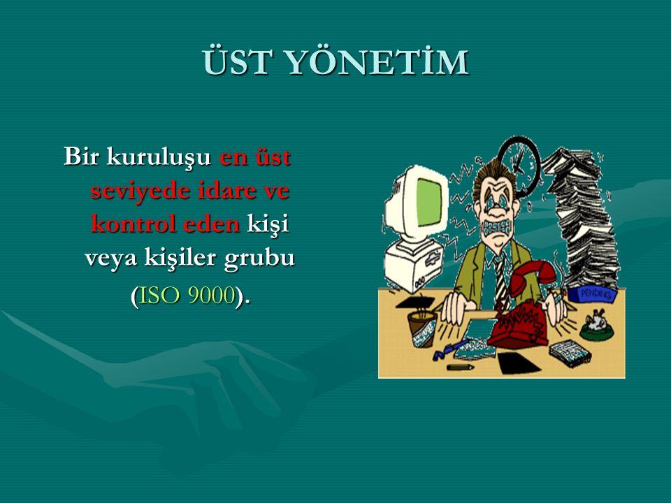 ÜST YÖNETİM Bir kuruluşu en üst seviyede idare ve kontrol eden kişi veya kişiler grubu (ISO 9000). (ISO 9000).