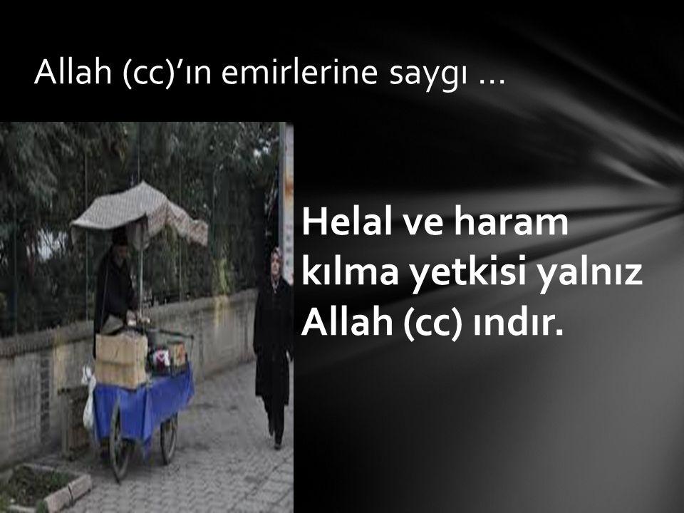 Allah (cc)'ın emirlerine saygı... Helal ve haram kılma yetkisi yalnız Allah (cc) ındır.