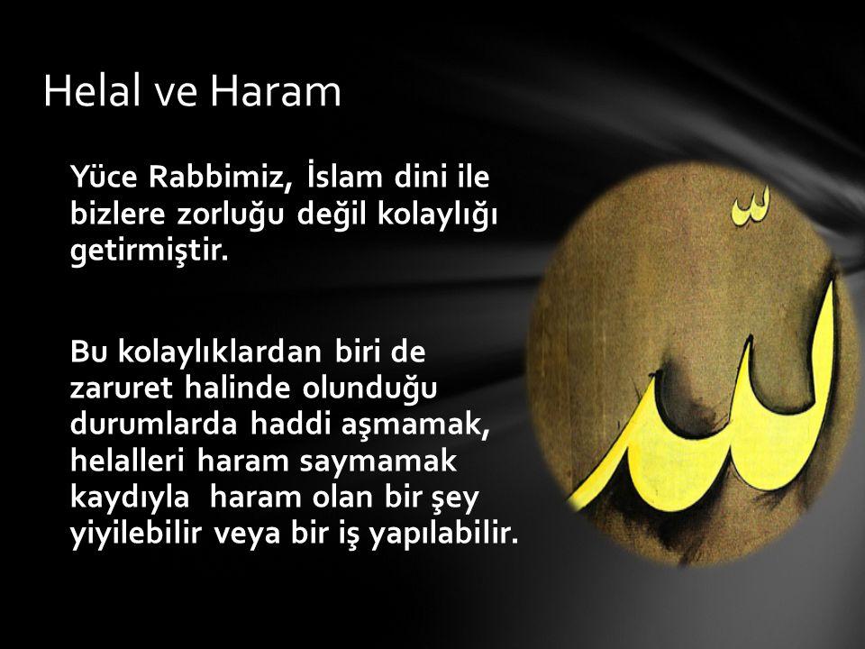 Yüce Rabbimiz, İslam dini ile bizlere zorluğu değil kolaylığı getirmiştir. Bu kolaylıklardan biri de zaruret halinde olunduğu durumlarda haddi aşmamak