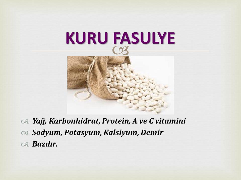   Yağ, Karbonhidrat, Protein, A ve C vitamini  Sodyum, Potasyum, Kalsiyum, Demir  Bazdır. KURU FASULYE