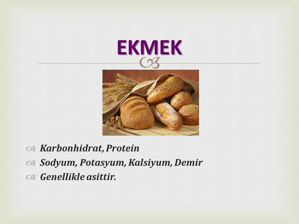   Karbonhidrat, Protein  Sodyum, Potasyum, Kalsiyum, Demir  Genellikle asittir. EKMEK